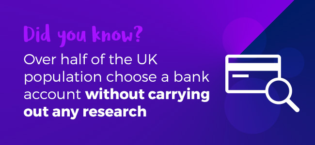 Over half of the UK population choose a bank account without carrying out any research